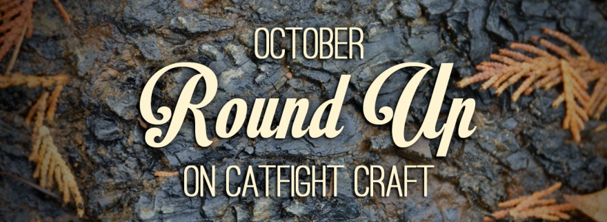 October Round Up on Catfight Craft