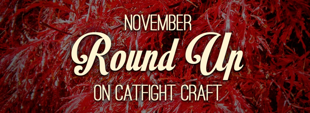 Catfight Craft Round Up Nov 2015