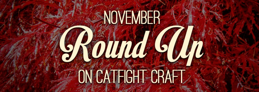 November Round Up on Catfight Craft